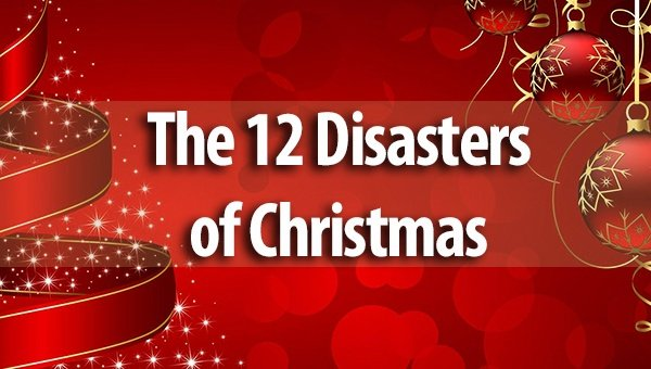 12 Disasters Of Christmas.The 12 Disasters Of Christmas